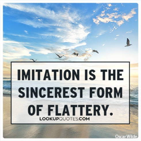 Imitation is the sincerest form of flattery quotes