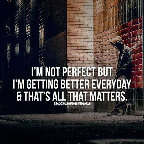 I'm not perfect but I'm getting better everyday quotes