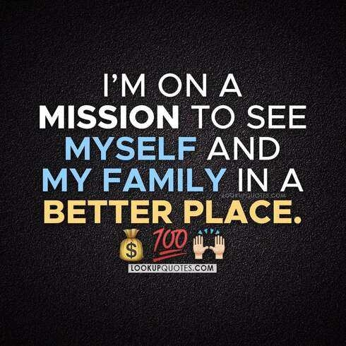 I'm on a mission to see myself and my family in a better place
