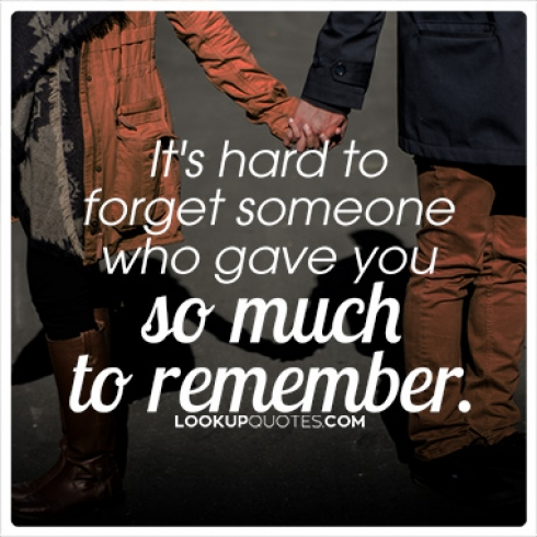 It's hard to forget someone who gave you so much to remember quotes
