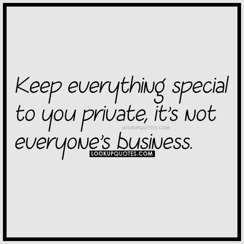 Keep everything special to you private, it's not everyone's business.