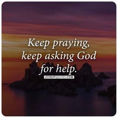 Keep praying, keep asking God for help.