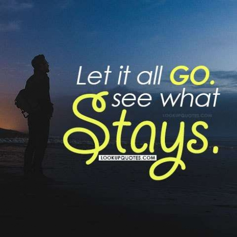 Let it all go see what stays.