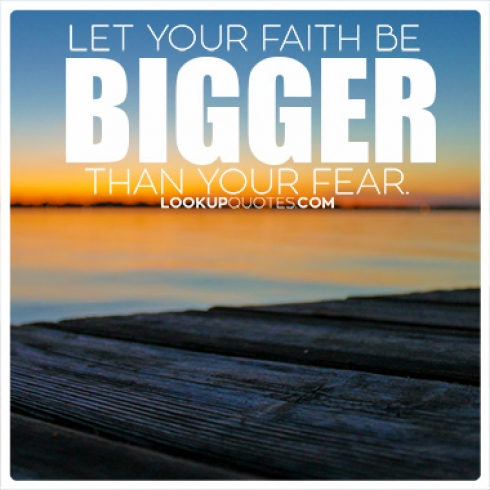 Let your faith be bigger than your fear quotes