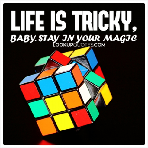 Life is tricky, Baby. Stay in Your Magic quotes