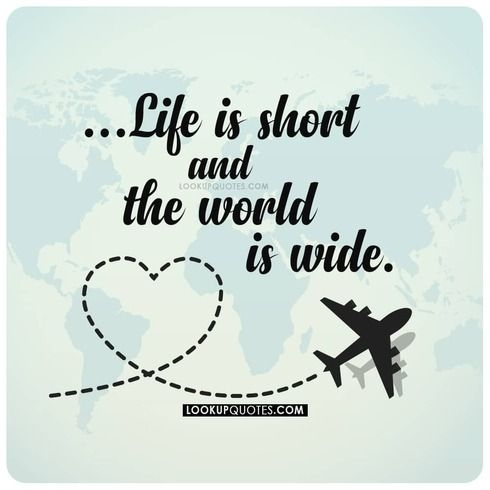 Life is short, the world is wide
