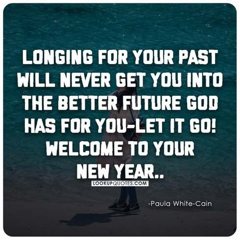 Longing for your past will never get you into the better future God has for you.