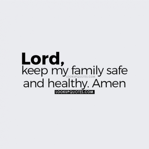 Lord, keep my family safe and healthy. Amen.