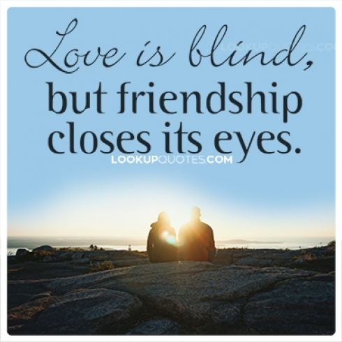 Love is blind, but friendship closes its eyes quotes