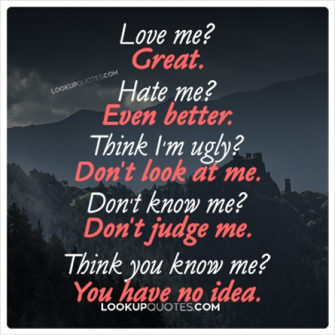 Love Me Or Hate Me Quotes Love me? Great. Hate me? Even better. Think I Love Me Or Hate Me Quotes