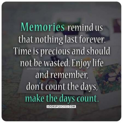 Memories remind us that nothing last forever.