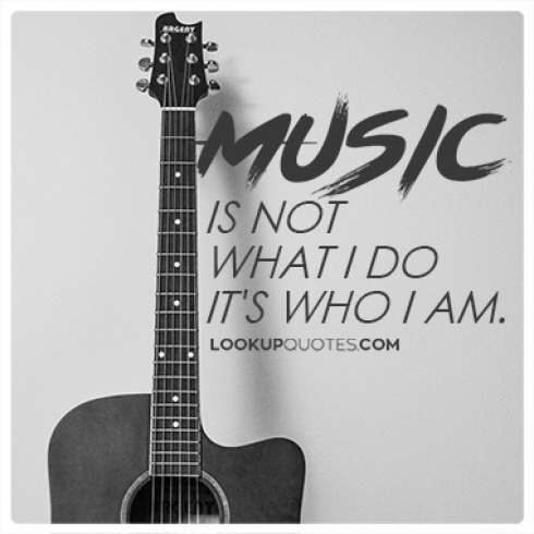 Music is not what I do it's who I am quotes