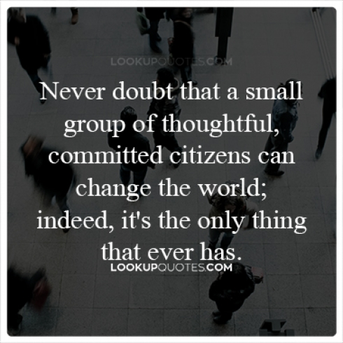 Never doubt that a small group of thoughtful quotes
