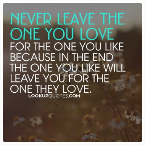 Never leave the one you love for quotes