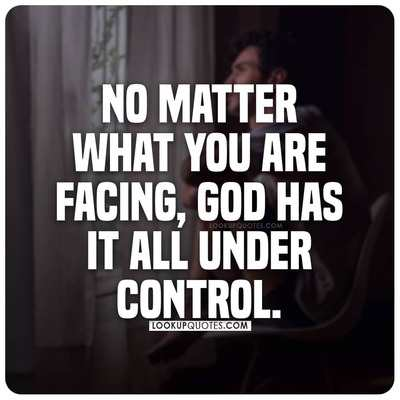 No matter what you are facing, God has it all under control.