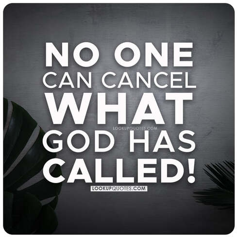 No one can cancel what God has called!