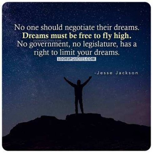 No one should negotiate their dreams. Dreams must be free to fly high.