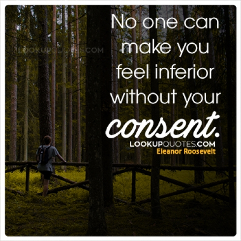 No one can make you feel inferior without your consent quotes