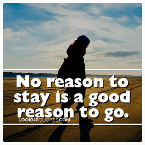 No reason to stay is a good reason to go.
