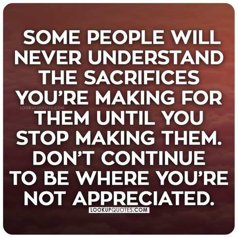 Some people will never understand the sacrifices you're making for them