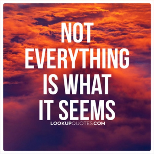 Not everything is what it seems quotes
