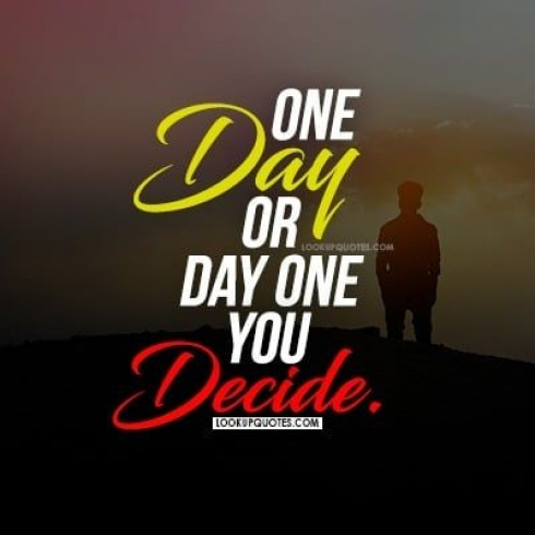 One day or day one you decide.