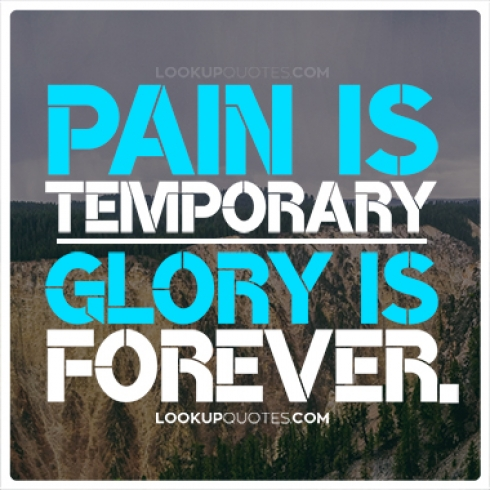 Pain is temporary glory is forever quotes