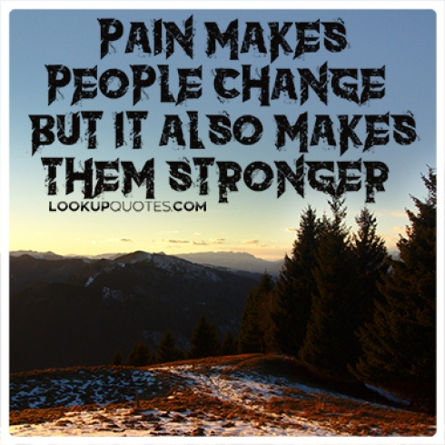 Pain makes people change, but it also makes them stronger quotes