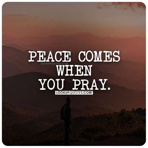Peace comes when you pray.