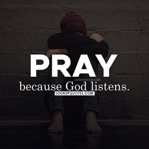 Pray because God Listens.