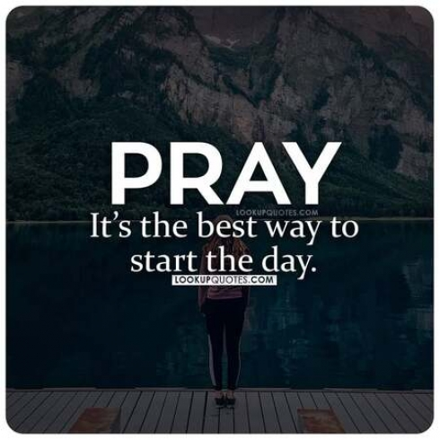 Pray It's the best way to start the day.