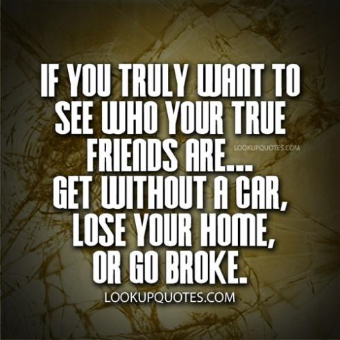 If you truly want to see who your true friends are get without a car