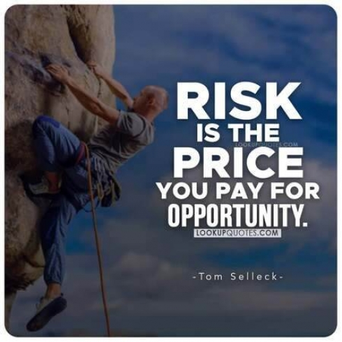 Risk is the price you pay for opportunity.