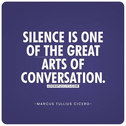 Silence is one of the greatest arts of conversation quote