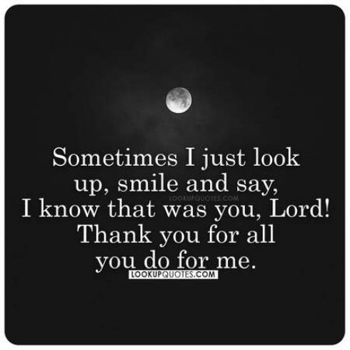 Sometimes I just look up, smile and say, I know that was you, Lord! Thank you for all you do for me.