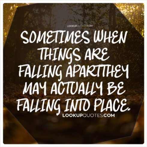 Sometimes when things are falling apart quotes