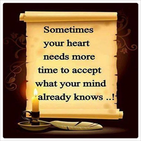 Sometimes Your Heart Needs More Time to Accept What Your Mind Already Knows