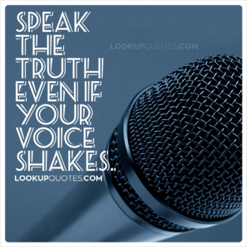 Speak the truth even if your voice shakes quotes