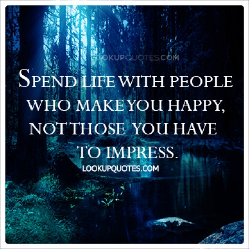 Spend life with people who make you happy