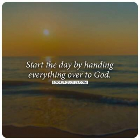 Start the day by handing everything over to God.