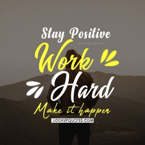 Stay positive work hard make it happen.