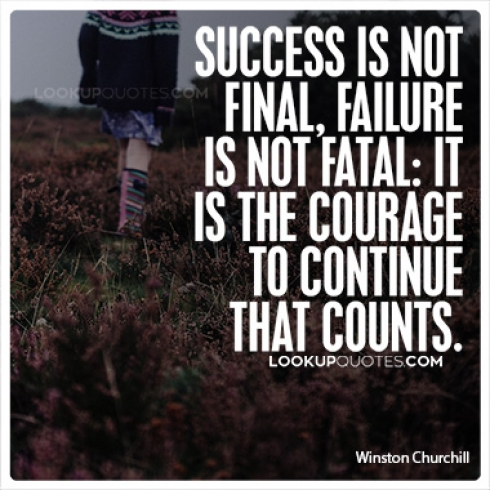 Success is not final, failure is not fatal it is the courage to continue that counts.