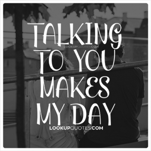 Talking to you makes my day quotes