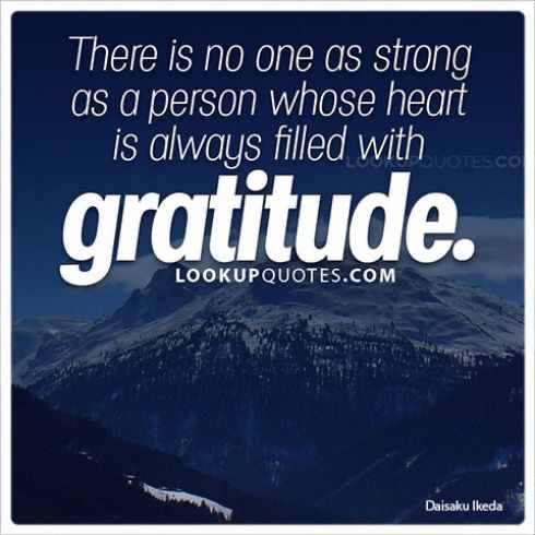 There is no one as strong as a person whose heart is always filled with gratitude.