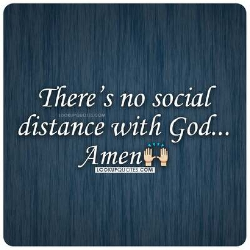 There's no social distance with God.