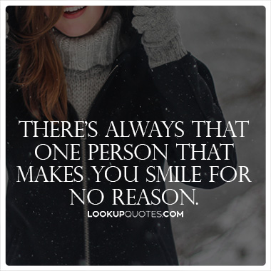 There's Always That One Person That Makes You Smile For No Reason Quotes