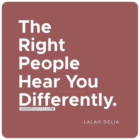 The right people hear you differently