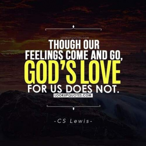 Though our feelings come and go, God's love for us does not.