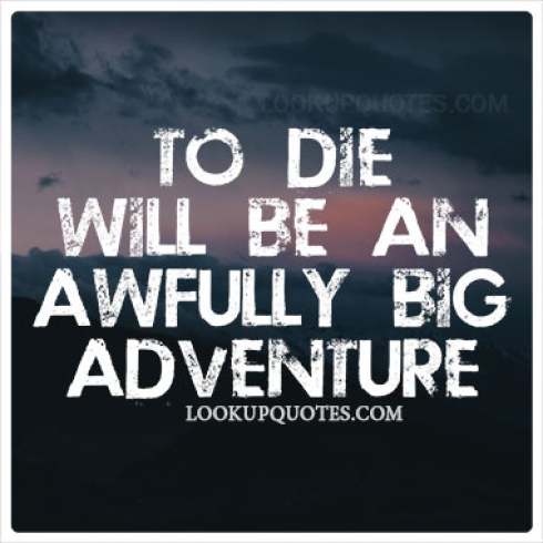 To die will be an awfully big adventure quotes