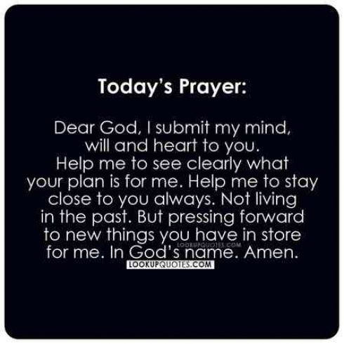 Dear God, I submit my mind, will and heart to you.